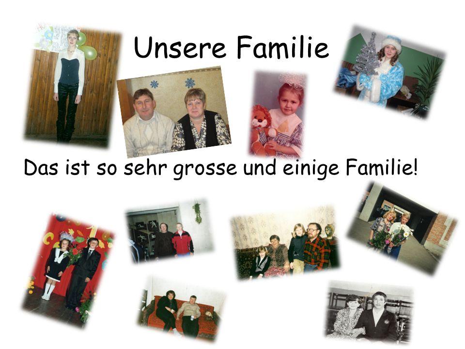 Unsere Familie Das ist so sehr grosse und einige Familie!