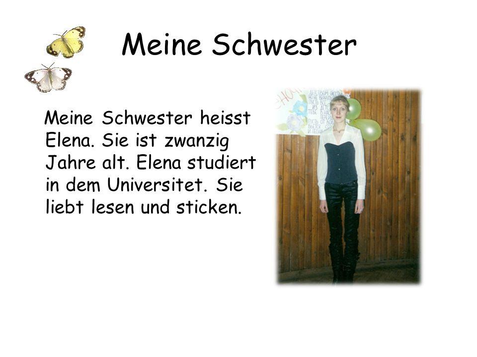 Meine Schwester Meine Schwester heisst Elena.Sie ist zwanzig Jahre alt.