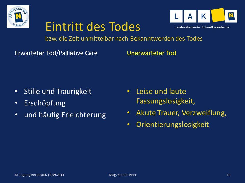 Erwarteter Tod/Palliative Care Stille und Traurigkeit Erschöpfung und häufig Erleichterung Unerwarteter Tod Leise und laute Fassungslosigkeit, Akute T