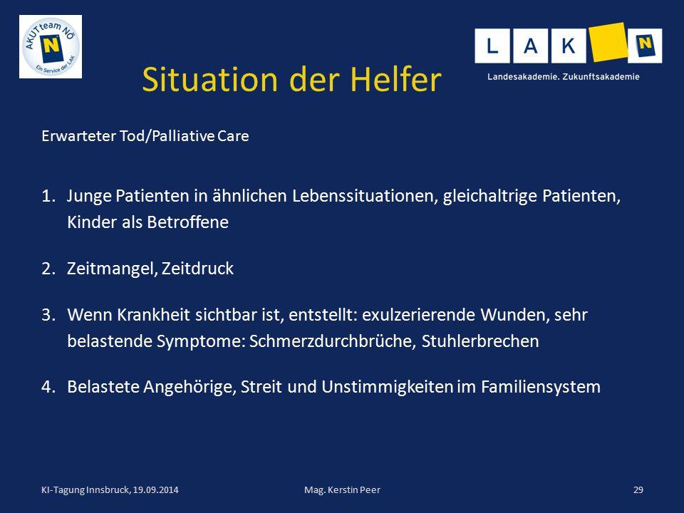 Situation der Helfer Erwarteter Tod/Palliative Care 1.Junge Patienten in ähnlichen Lebenssituationen, gleichaltrige Patienten, Kinder als Betroffene 2