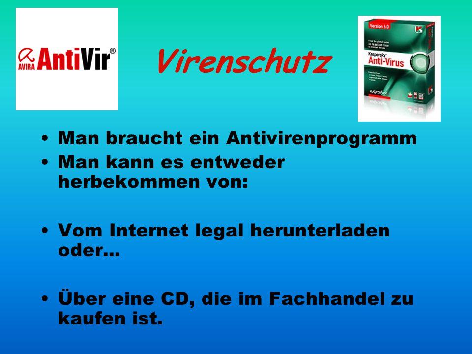 Virenschutz Man braucht ein Antivirenprogramm Man kann es entweder herbekommen von: Vom Internet legal herunterladen oder... Über eine CD, die im Fach