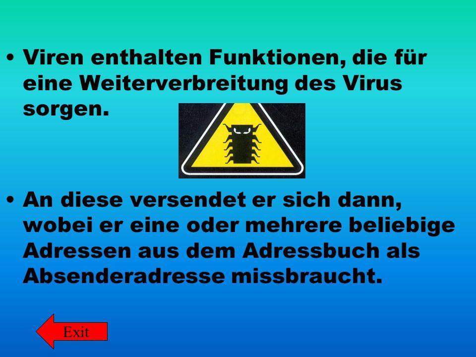 Viren enthalten Funktionen, die für eine Weiterverbreitung des Virus sorgen. An diese versendet er sich dann, wobei er eine oder mehrere beliebige Adr