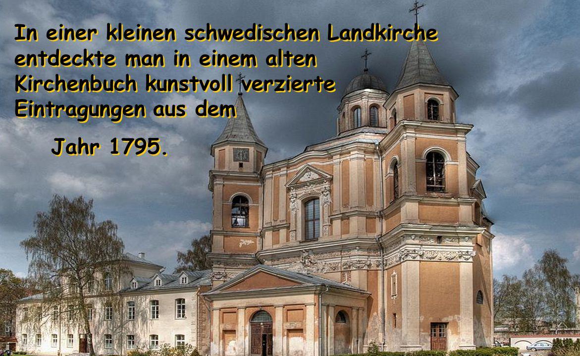 In einer kleinen schwedischen Landkirche entdeckte man in einem alten Kirchenbuch kunstvoll verzierte Eintragungen aus dem Jahr 1795.