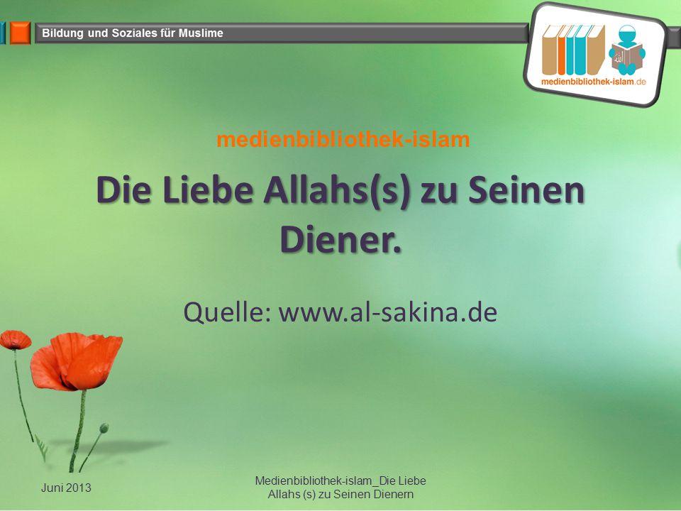 Die Liebe Allahs(s) zu Seinen Diener. Quelle: www.al-sakina.de medienbibliothek-islam Juni 2013 Medienbibliothek-islam_Die Liebe Allahs (s) zu Seinen