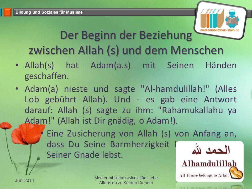 Der Beginn der Beziehung zwischen Allah (s) und dem Menschen Allah(s) hat Adam(a.s) mit Seinen Händen geschaffen. Adam(a) nieste und sagte