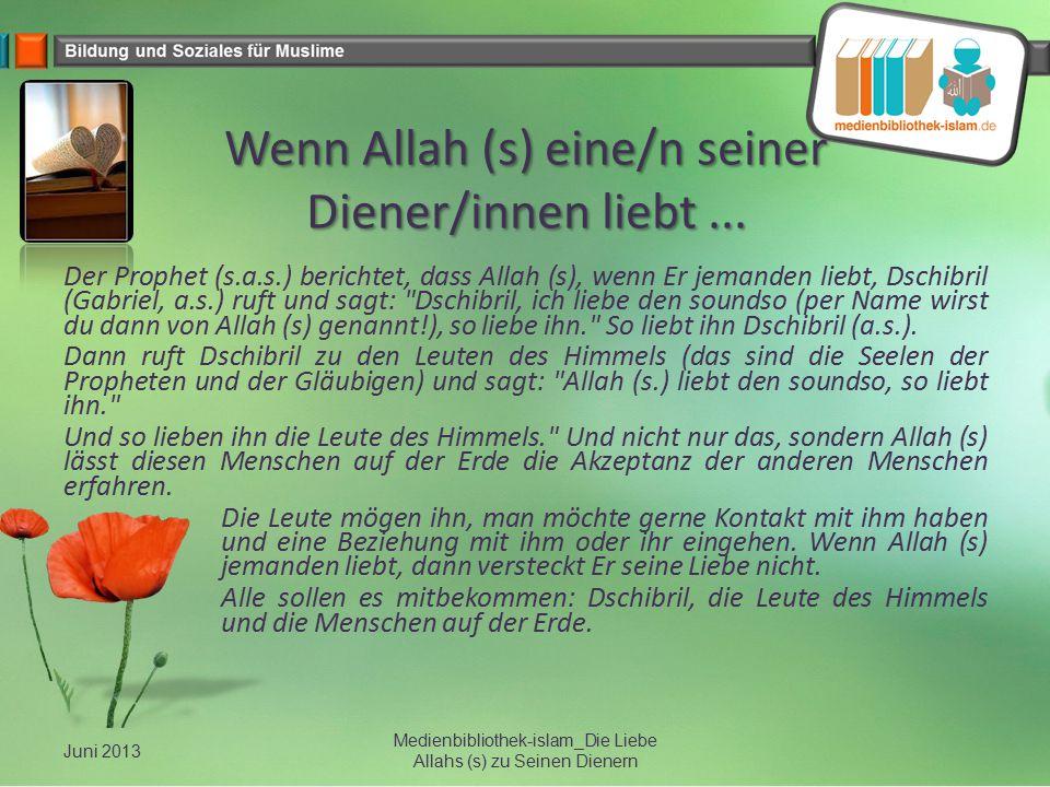 Wenn Allah (s) eine/n seiner Diener/innen liebt... Der Prophet (s.a.s.) berichtet, dass Allah (s), wenn Er jemanden liebt, Dschibril (Gabriel, a.s.) r