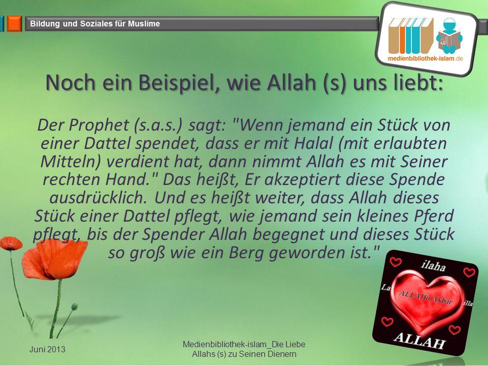 Noch ein Beispiel, wie Allah (s) uns liebt: Der Prophet (s.a.s.) sagt: