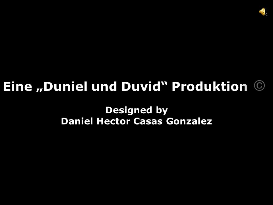 """Eine """"Duniel und Duvid"""" Produktion Designed by Daniel Hector Casas Gonzalez"""