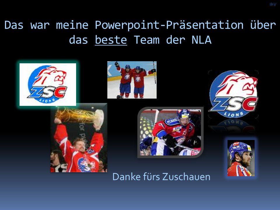 Das war meine Powerpoint-Präsentation über das beste Team der NLA IhV Danke fürs Zuschauen