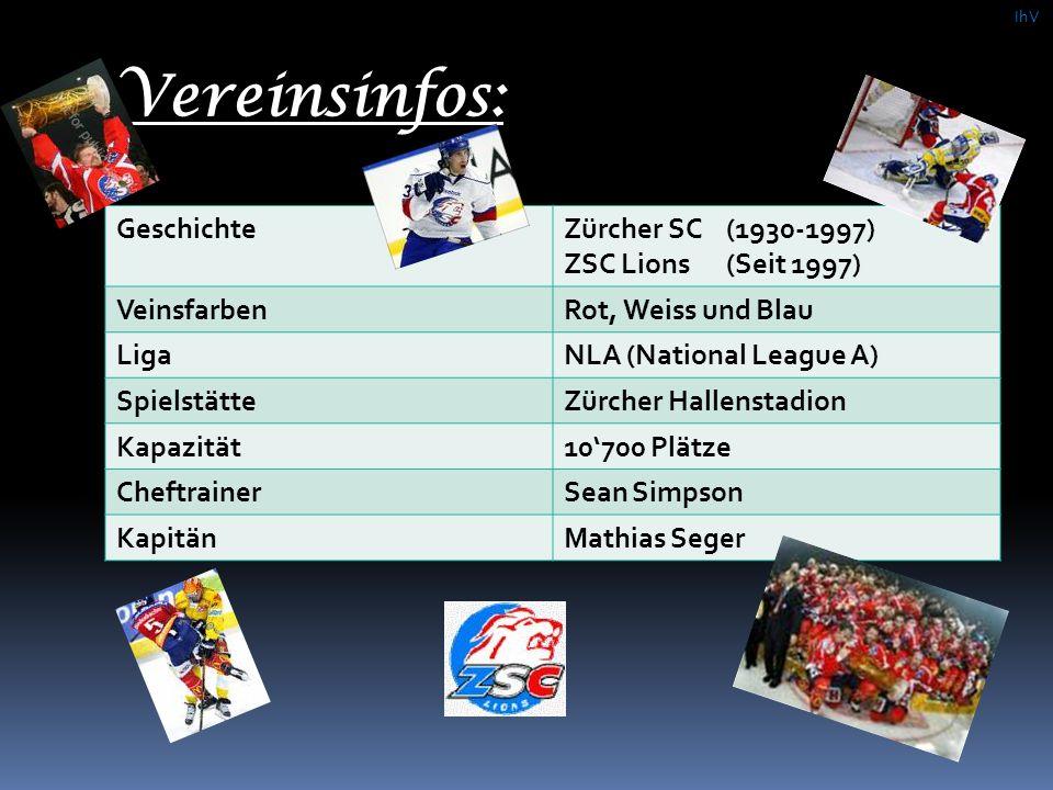 Vereinsinfos: GeschichteZürcher SC (1930-1997) ZSC Lions (Seit 1997) VeinsfarbenRot, Weiss und Blau LigaNLA (National League A) SpielstätteZürcher Hal