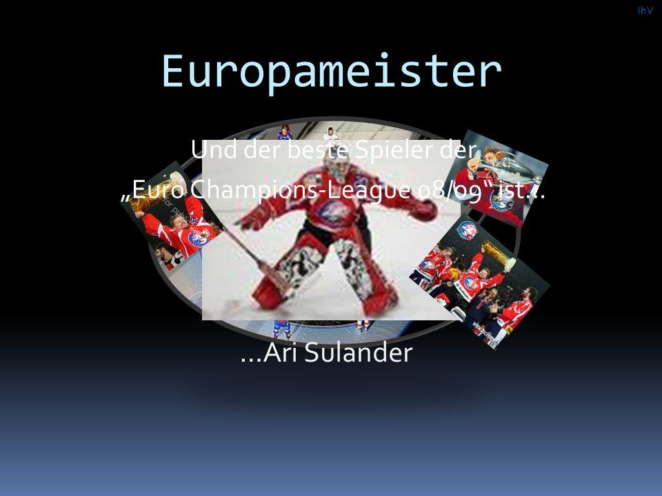 """Europameister Und der beste Spieler der """"Euro Champions-League 08/09 ist… …Ari Sulander IhV"""