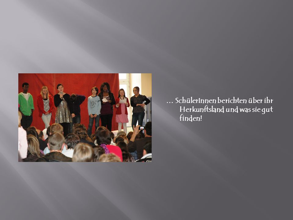 … SchülerInnen berichten über ihr Herkunftsland und was sie gut finden!