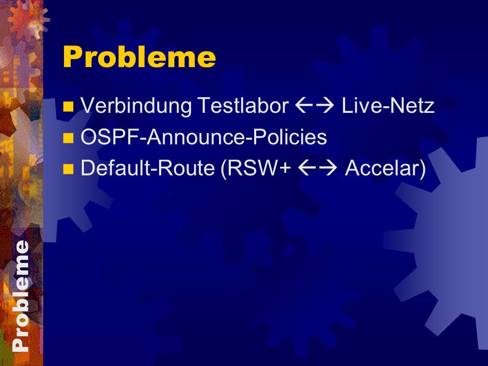 Probleme Verbindung Testlabor  Live-Netz OSPF-Announce-Policies Default-Route (RSW+  Accelar) Probleme