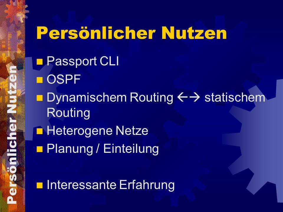 Persönlicher Nutzen Passport CLI OSPF Dynamischem Routing  statischem Routing Heterogene Netze Planung / Einteilung Interessante Erfahrung Persönlicher Nutzen