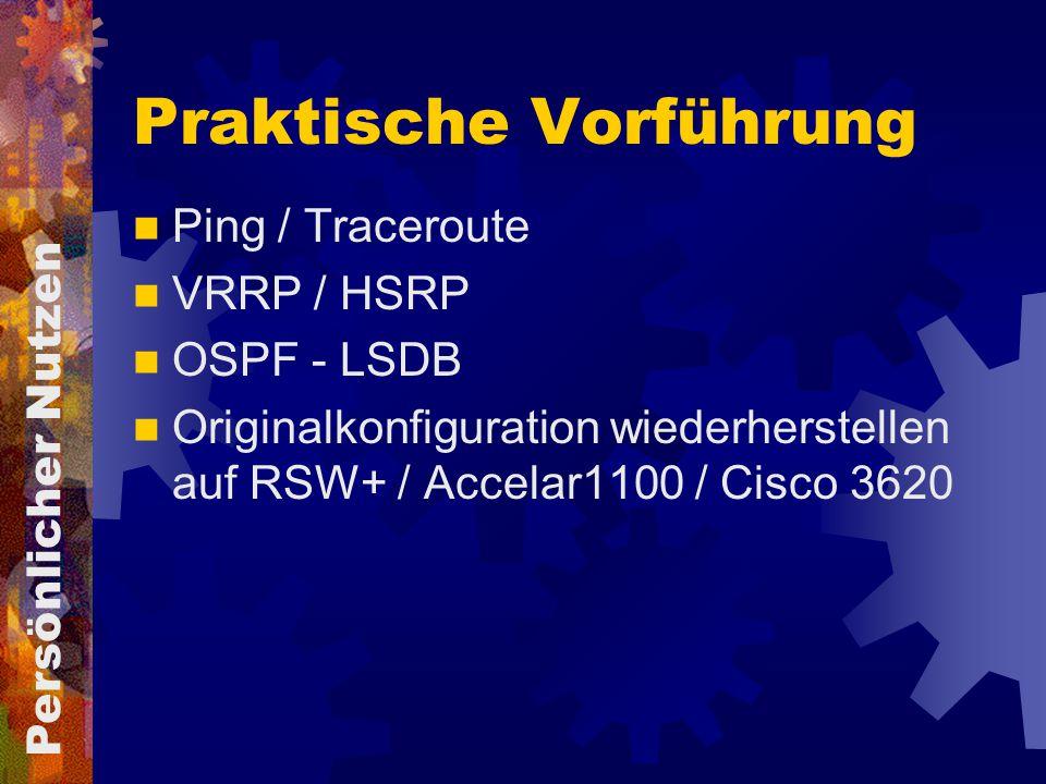 Praktische Vorführung Ping / Traceroute VRRP / HSRP OSPF - LSDB Originalkonfiguration wiederherstellen auf RSW+ / Accelar1100 / Cisco 3620 Persönlicher Nutzen