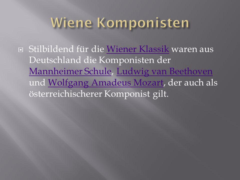  Stilbildend für die Wiener Klassik waren aus Deutschland die Komponisten der Mannheimer Schule, Ludwig van Beethoven und Wolfgang Amadeus Mozart, de