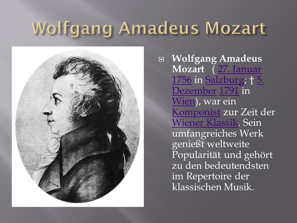  Wolfgang Amadeus Mozart ( 27. Januar 1756 in Salzburg; † 5. Dezember 1791 in Wien), war ein Komponist zur Zeit der Wiener Klassik. Sein umfangreiche