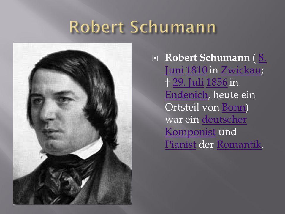  Robert Schumann ( 8. Juni 1810 in Zwickau; † 29. Juli 1856 in Endenich, heute ein Ortsteil von Bonn) war ein deutscher Komponist und Pianist der Rom