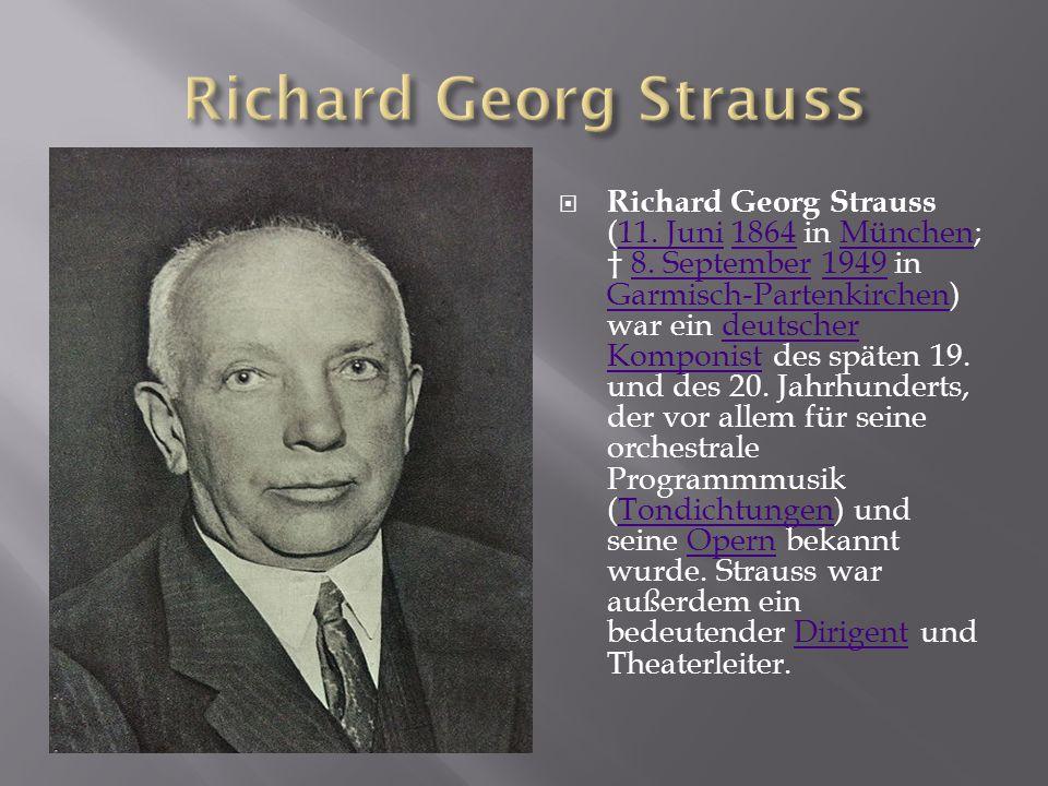  Richard Georg Strauss (11. Juni 1864 in München; † 8. September 1949 in Garmisch-Partenkirchen) war ein deutscher Komponist des späten 19. und des 2