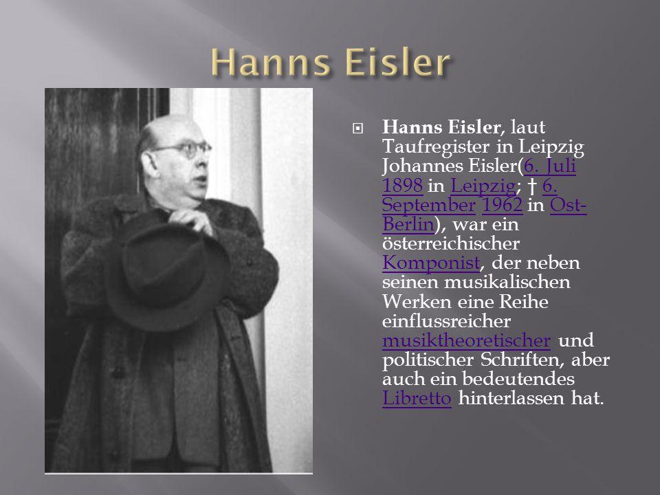  Hanns Eisler, laut Taufregister in Leipzig Johannes Eisler(6. Juli 1898 in Leipzig; † 6. September 1962 in Ost- Berlin), war ein österreichischer Ko