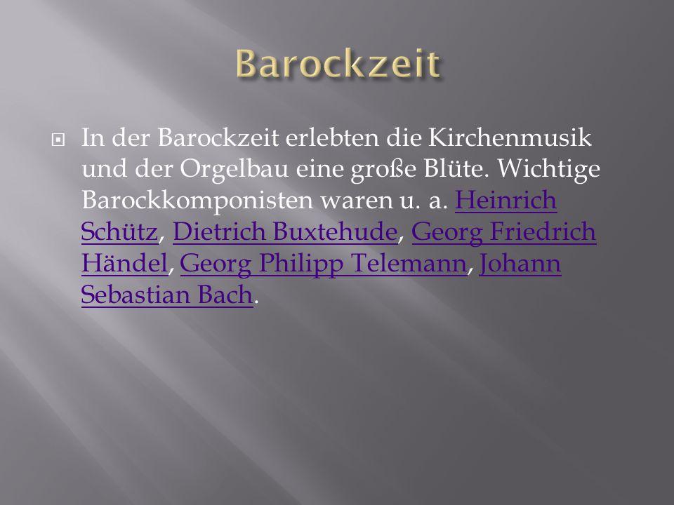  In der Barockzeit erlebten die Kirchenmusik und der Orgelbau eine große Blüte. Wichtige Barockkomponisten waren u. a. Heinrich Schütz, Dietrich Buxt