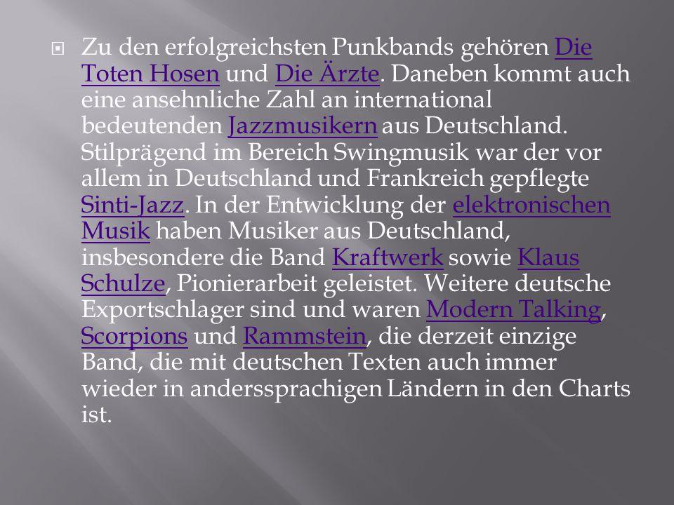  Zu den erfolgreichsten Punkbands gehören Die Toten Hosen und Die Ärzte. Daneben kommt auch eine ansehnliche Zahl an international bedeutenden Jazzmu