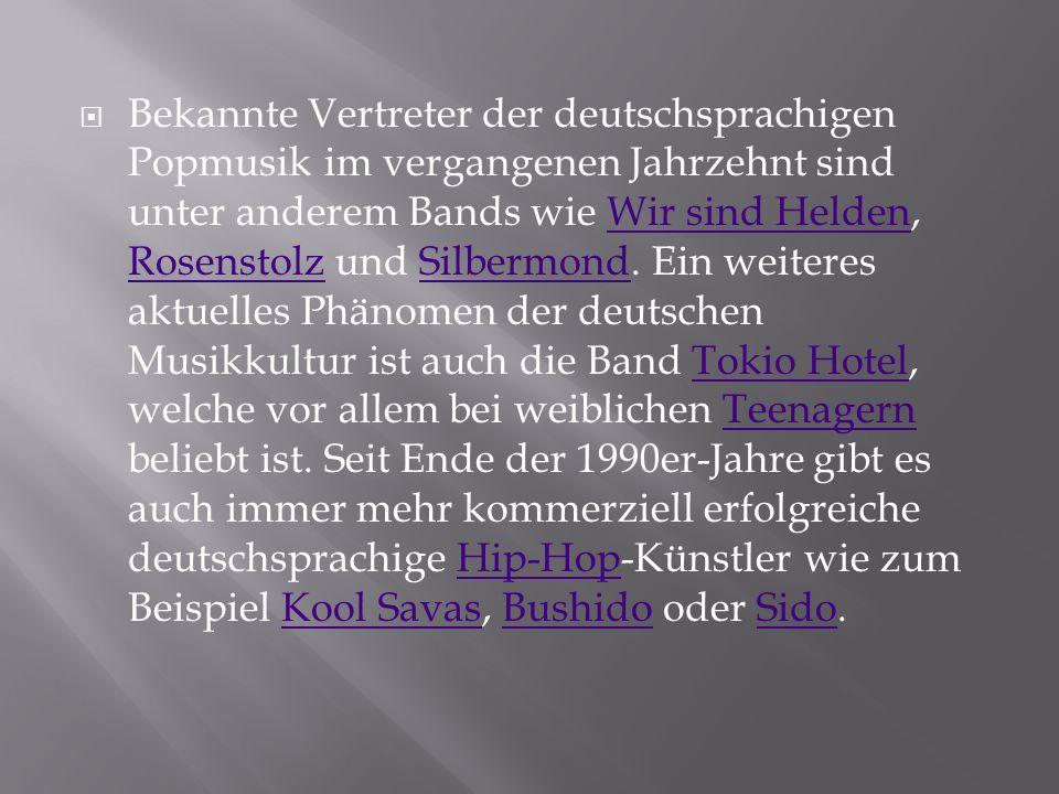  Bekannte Vertreter der deutschsprachigen Popmusik im vergangenen Jahrzehnt sind unter anderem Bands wie Wir sind Helden, Rosenstolz und Silbermond.