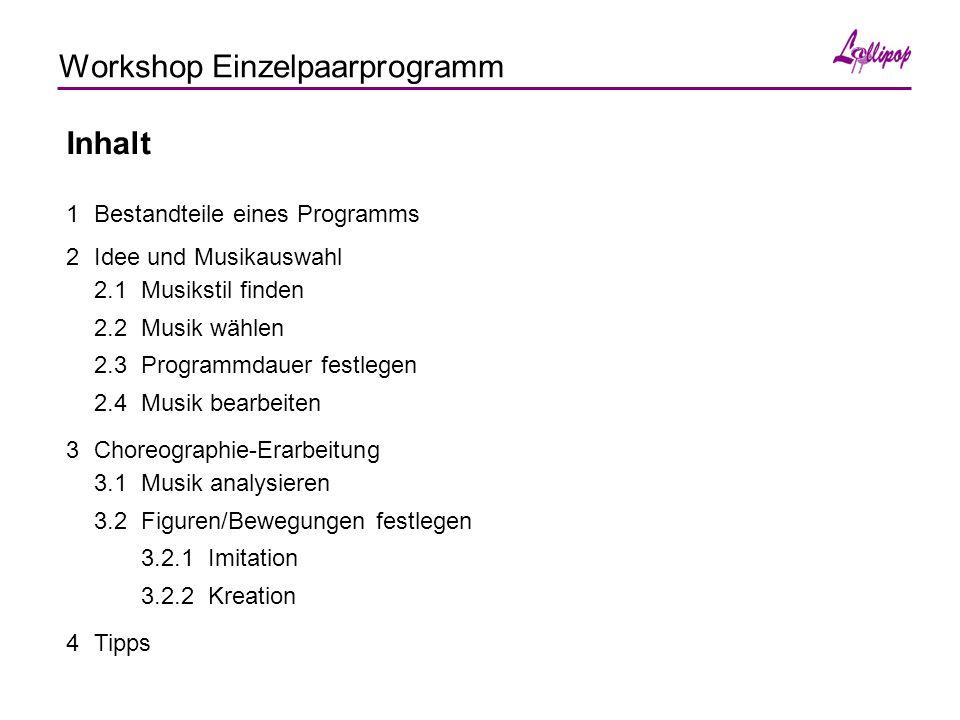 Workshop Einzelpaarprogramm Inhalt 1Bestandteile eines Programms 2Idee und Musikauswahl 2.1Musikstil finden 2.2Musik wählen 2.3Programmdauer festlegen 2.4Musik bearbeiten 3Choreographie-Erarbeitung 3.1Musik analysieren 3.2Figuren/Bewegungen festlegen 3.2.1Imitation 3.2.2Kreation 4Tipps