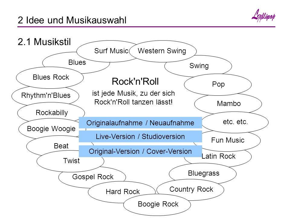 2 Idee und Musikauswahl 2.1 Musikstil Rock n Roll BluesRhythm n BluesRockabillyBlues RockGospel RockBoogie WoogieSurf MusicBeatTwistHard RockLatin RockBluegrassCountry RockBoogie RockMamboSwingPopFun Musicetc.