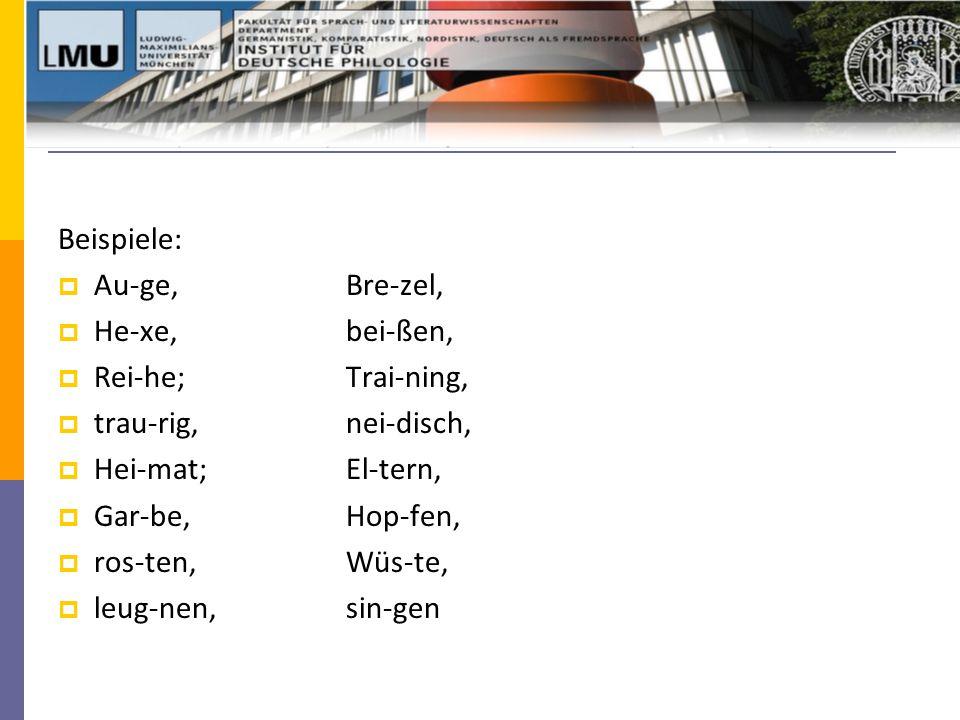 Beispiele:  Au-ge, Bre-zel,  He-xe, bei-ßen,  Rei-he; Trai-ning,  trau-rig, nei-disch,  Hei-mat;El-tern,  Gar-be, Hop-fen,  ros-ten, Wüs-te,  leug-nen, sin-gen