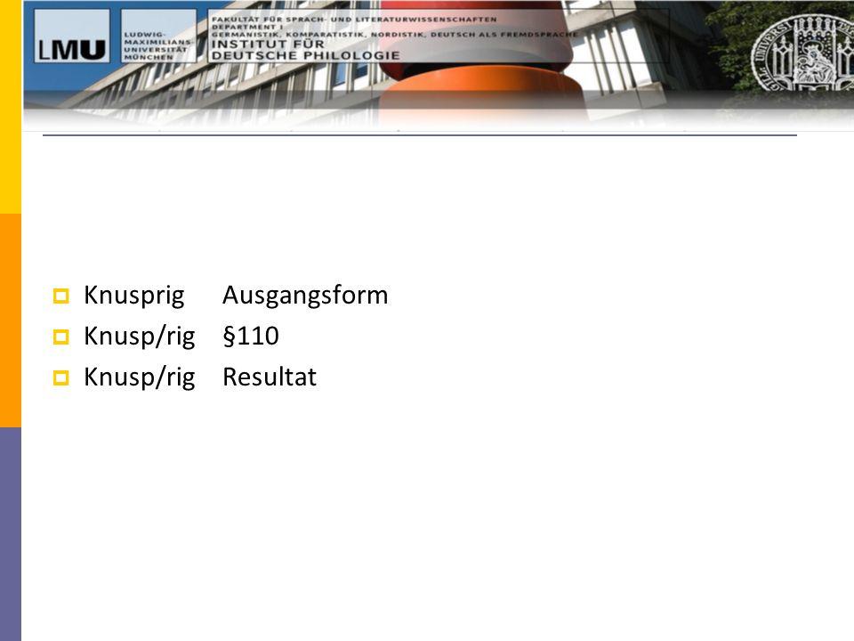  KnusprigAusgangsform  Knusp/rig§110  Knusp/rigResultat