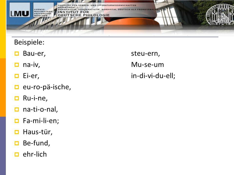 Beispiele:  Bau-er, steu-ern,  na-iv, Mu-se-um  Ei-er, in-di-vi-du-ell;  eu-ro-pä-ische,  Ru-i-ne,  na-ti-o-nal,  Fa-mi-li-en;  Haus-tür,  Be-fund,  ehr-lich