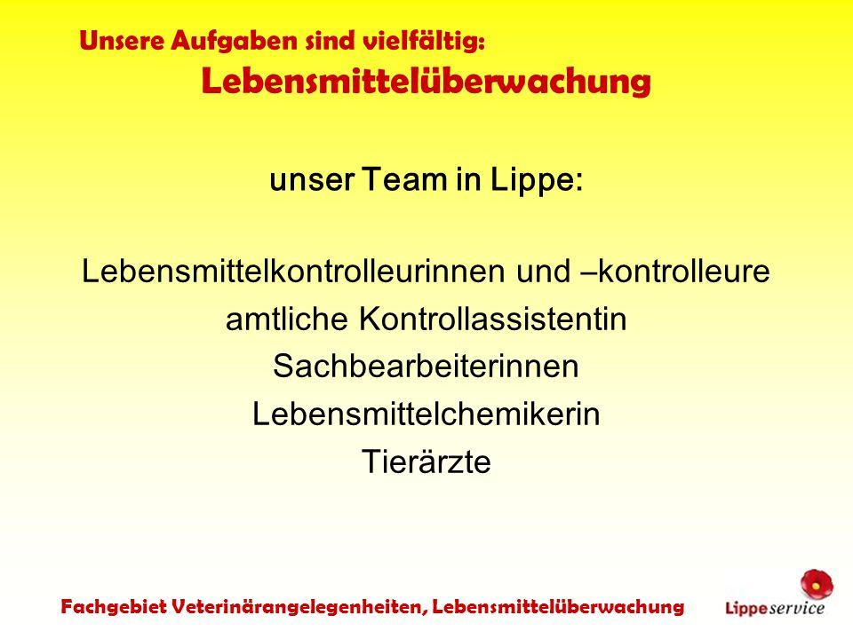 unser Team in Lippe: Lebensmittelkontrolleurinnen und –kontrolleure amtliche Kontrollassistentin Sachbearbeiterinnen Lebensmittelchemikerin Tierärzte