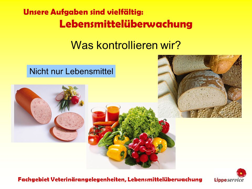 Fachgebiet Veterinärangelegenheiten, Lebensmittelüberwachung Unsere Aufgaben sind vielfältig: Lebensmittelüberwachung...