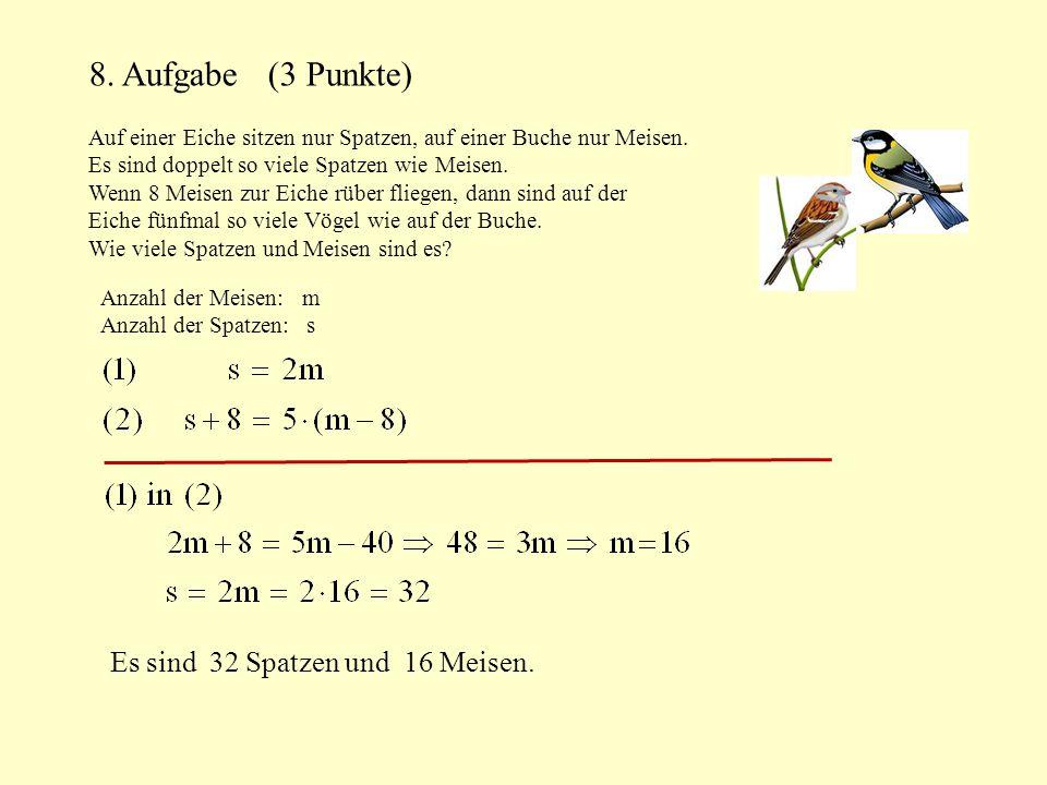 8.Aufgabe (3 Punkte) Auf einer Eiche sitzen nur Spatzen, auf einer Buche nur Meisen.