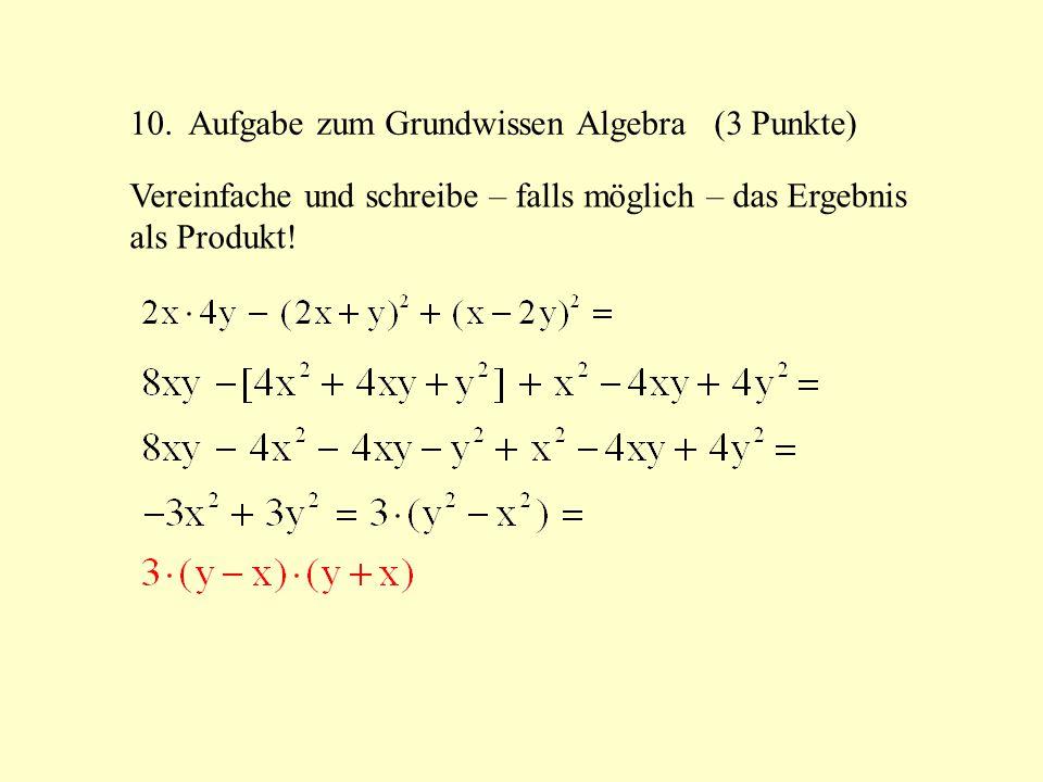 10. Aufgabe zum Grundwissen Algebra (3 Punkte) Vereinfache und schreibe – falls möglich – das Ergebnis als Produkt!