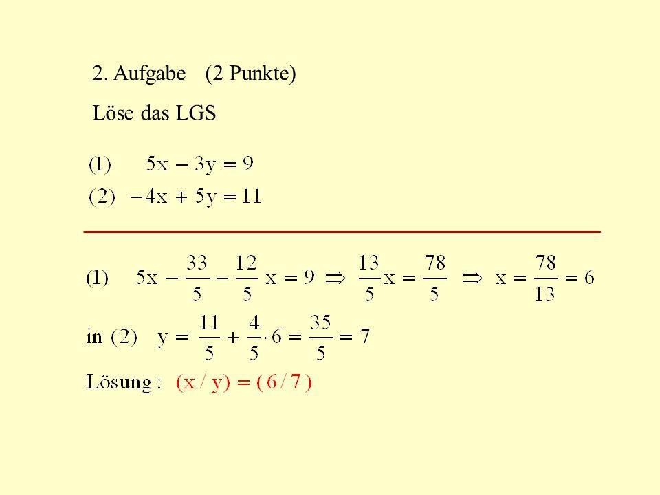 2. Aufgabe (2 Punkte) Löse das LGS
