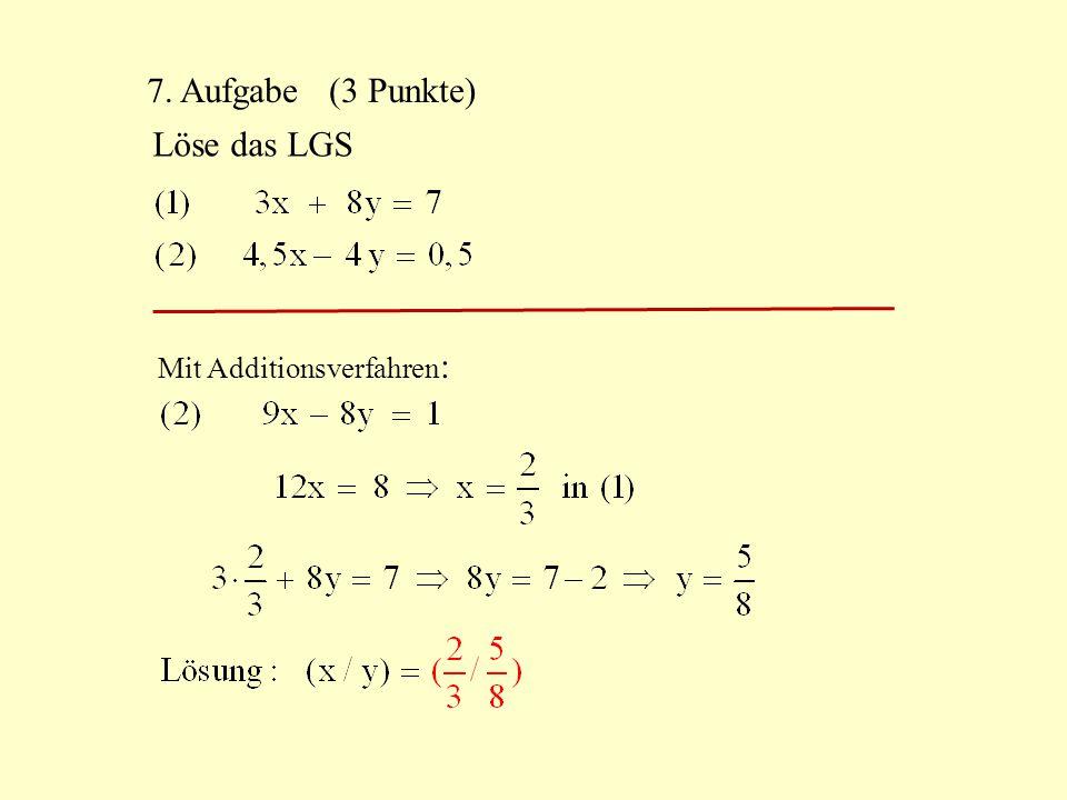 7. Aufgabe (3 Punkte) Löse das LGS Mit Additionsverfahren :