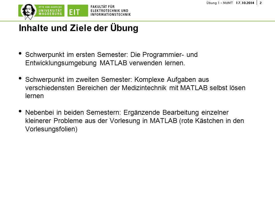 217.10.2014Übung 1 - MdMT Schwerpunkt im ersten Semester: Die Programmier- und Entwicklungsumgebung MATLAB verwenden lernen. Schwerpunkt im zweiten Se