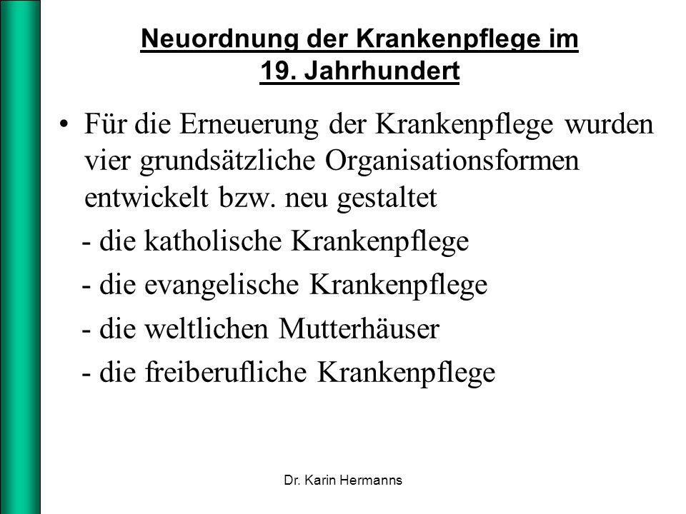 Neuordnung der Krankenpflege im 19. Jahrhundert Für die Erneuerung der Krankenpflege wurden vier grundsätzliche Organisationsformen entwickelt bzw. ne