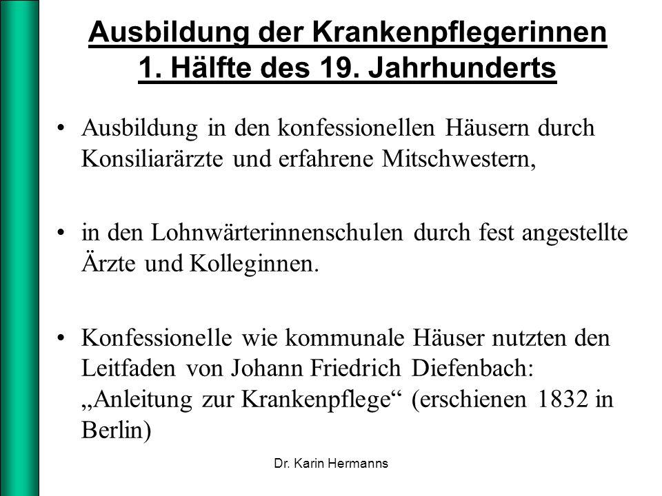 Ausbildung der Krankenpflegerinnen 1. Hälfte des 19. Jahrhunderts Ausbildung in den konfessionellen Häusern durch Konsiliarärzte und erfahrene Mitschw