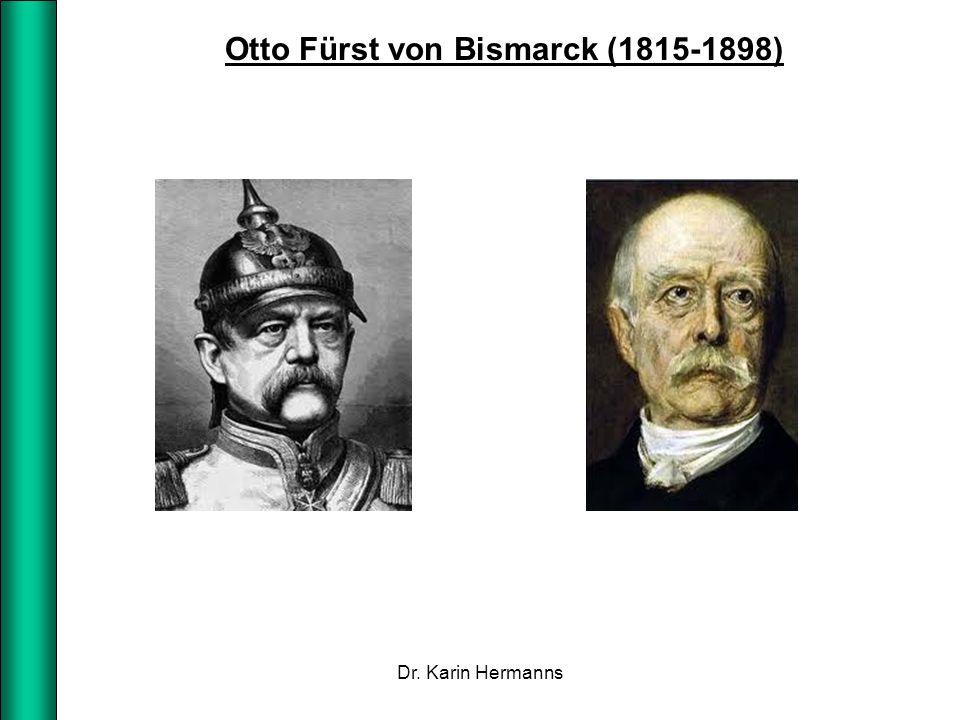 Otto Fürst von Bismarck (1815-1898) Dr. Karin Hermanns
