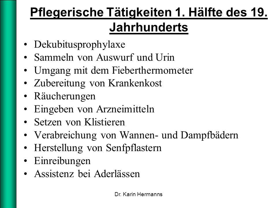 Pflegerische Tätigkeiten 1. Hälfte des 19. Jahrhunderts Dekubitusprophylaxe Sammeln von Auswurf und Urin Umgang mit dem Fieberthermometer Zubereitung