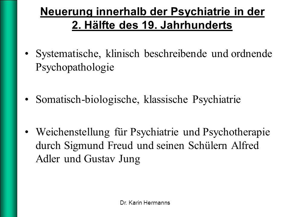Neuerung innerhalb der Psychiatrie in der 2. Hälfte des 19. Jahrhunderts Systematische, klinisch beschreibende und ordnende Psychopathologie Somatisch