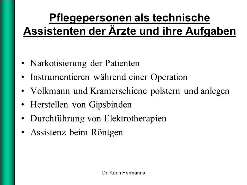 Pflegepersonen als technische Assistenten der Ärzte und ihre Aufgaben Narkotisierung der Patienten Instrumentieren während einer Operation Volkmann un