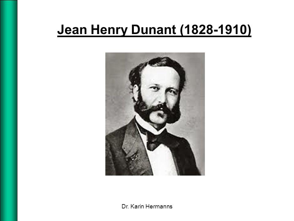 Jean Henry Dunant (1828-1910) Dr. Karin Hermanns