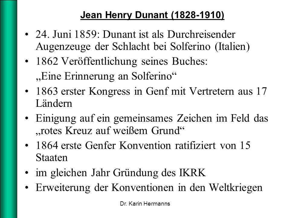 Jean Henry Dunant (1828-1910) 24. Juni 1859: Dunant ist als Durchreisender Augenzeuge der Schlacht bei Solferino (Italien) 1862 Veröffentlichung seine