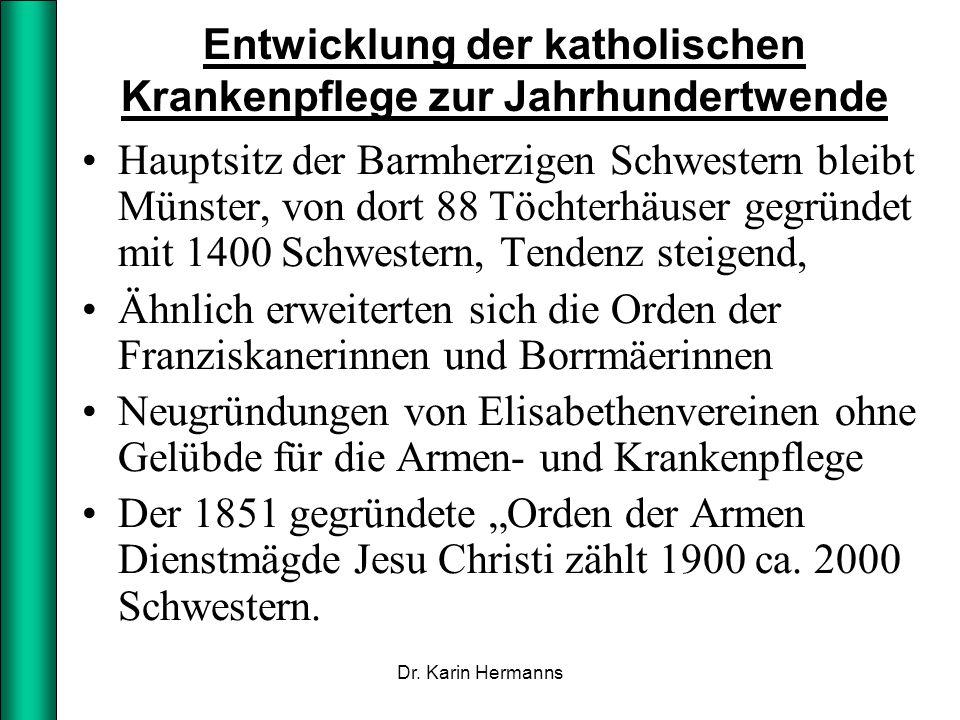 Entwicklung der katholischen Krankenpflege zur Jahrhundertwende Hauptsitz der Barmherzigen Schwestern bleibt Münster, von dort 88 Töchterhäuser gegrün