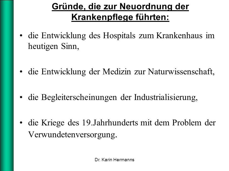 Gründe, die zur Neuordnung der Krankenpflege führten: die Entwicklung des Hospitals zum Krankenhaus im heutigen Sinn, die Entwicklung der Medizin zur