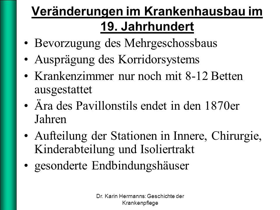 Veränderungen im Krankenhausbau im 19. Jahrhundert Bevorzugung des Mehrgeschossbaus Ausprägung des Korridorsystems Krankenzimmer nur noch mit 8-12 Bet